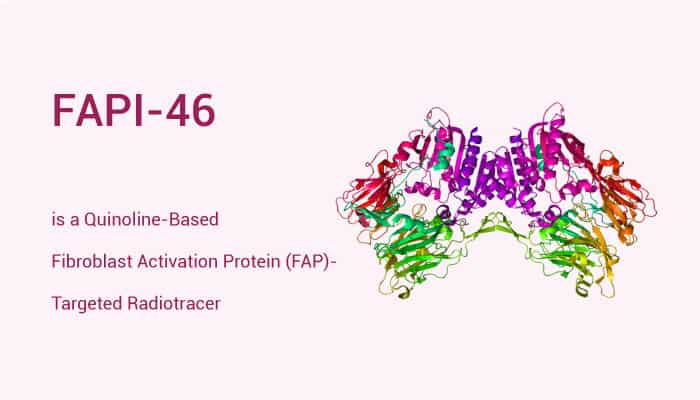 FAPI 46 is a Quinoline Based Fibroblast Activation Protein FAP Targeted Radiotracer 2021 04 13 - FAPI-46 is a Quinoline-Based Fibroblast Activation Protein (FAP)-Targeted Radiotracer